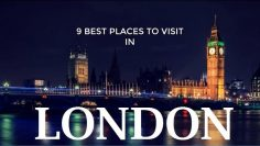 9 Best Places to Visit in London – Must Do Travels